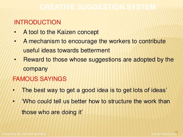 CREATIVE SUGGESTION SYSTEM INTRODUCTION • A tool to the Kaizen concept • A mechanism to encourage the workers to contribut...