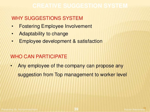 CREATIVE SUGGESTION SYSTEM WHY SUGGESTIONS SYSTEM • Fostering Employee Involvement • Adaptability to change • Employee dev...