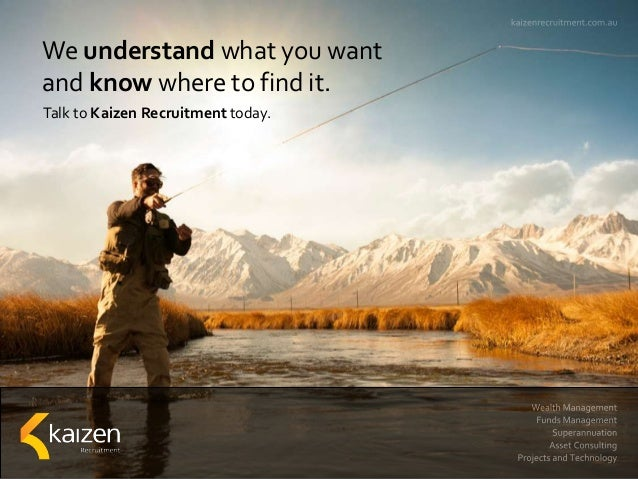 We understand what you want and know where to find it. Talk to Kaizen Recruitment today.