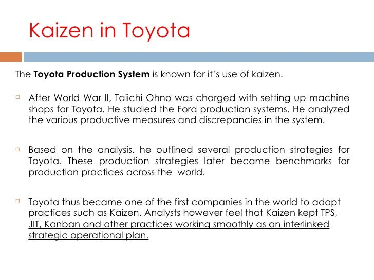 kaizen philosophy The kaizen philosophy, defined as a style of continuous business improvement made in small increments, originated in japan the idea focuses on improving processes and products while using employee creativity to help define the way procedures and systems can be improved two of the overall advantages of the philosophy.