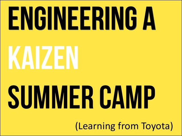 Engineering a KAIZEN Summer CAMP (Learning  from  Toyota)
