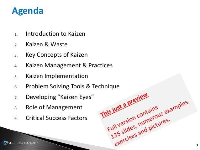 3 Agenda 1. Introduction to Kaizen 2. Kaizen & Waste 3. Key Concepts of Kaizen 4. Kaizen Management & Practices 5. Kaizen ...