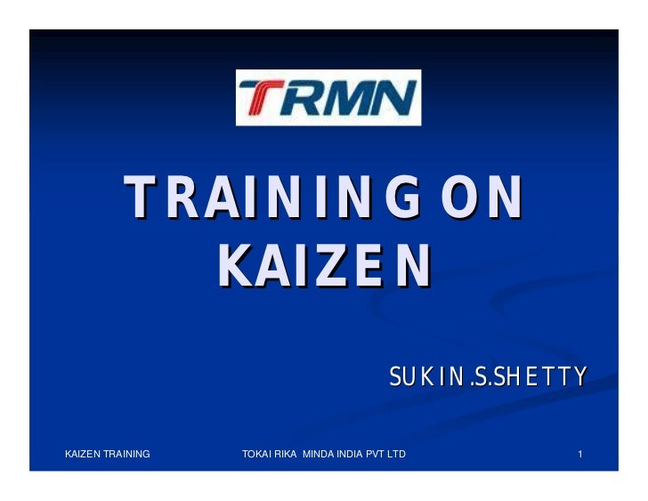 TRAINING ON            KAIZEN                                            SUKIN.S.SHETTYKAIZEN TRAINING   TOKAI RIKA MINDA ...