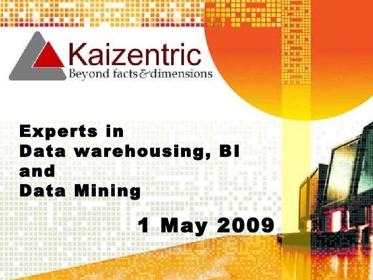 1 May 2009 Experts in  Data warehousing, BI and  Data Mining