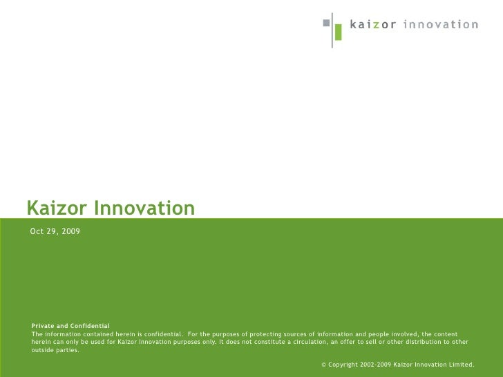 Kaizor Innovation Oct 29, 2009     Private and Confidential The information contained herein is confidential. For the purp...