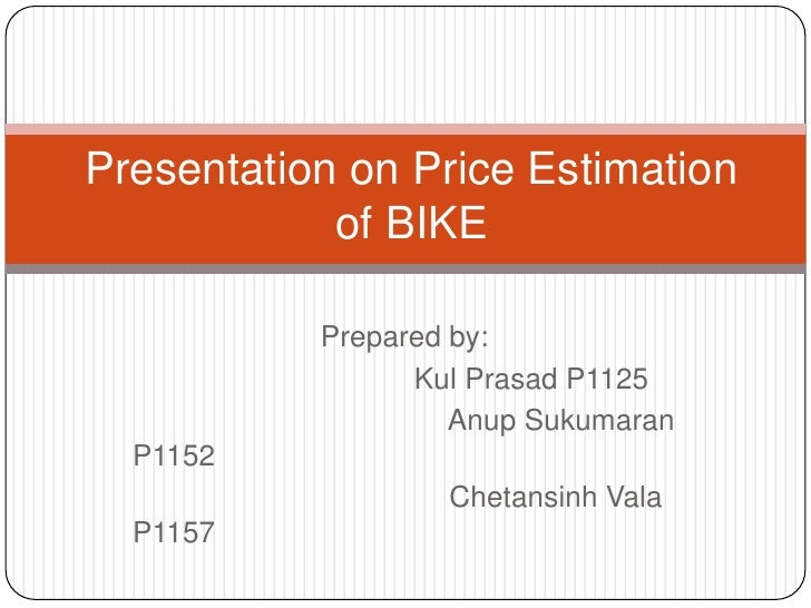 Presentation on Price Estimation            of BIKE           Prepared by:                 Kul Prasad P1125               ...