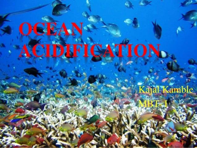 OCEAN ACIDIFICATION Kajal Kamble MBT- I