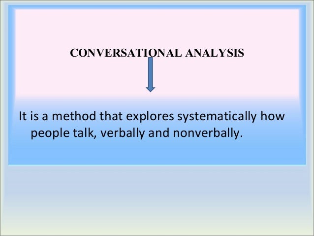 conversational analysis Conversation analysis: a method for research into interactions between patients and health-care professionals paul drew, john chatwin and sarah collins department of sociology, university of york, york, yo10 5 dd, uk introduction at the very heart of the delivery of health-care.