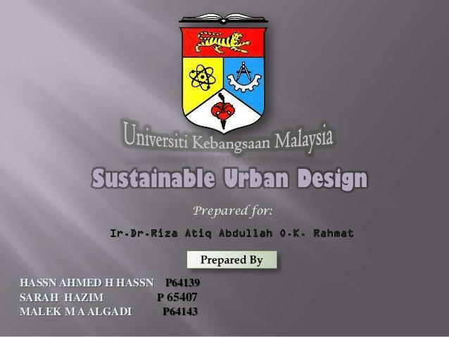 Sustainable Urban Design                        Prepared for:HASSN AHMED H HASSN P64139SARAH HAZIM        P 65407MALEK M A...