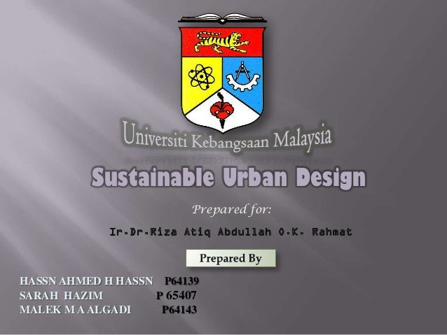 Sustainable Urban Design                        Prepared for:HASSN AHMED H HASSN P64139SARAH HAZIM        P 65407MALEK M A...