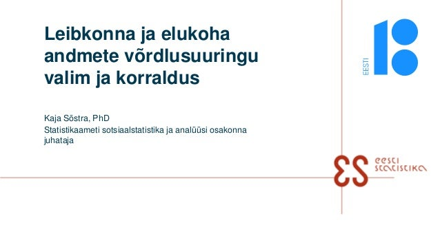 Leibkonna ja elukoha andmete võrdlusuuringu valim ja korraldus Kaja Sõstra, PhD Statistikaameti sotsiaalstatistika ja anal...