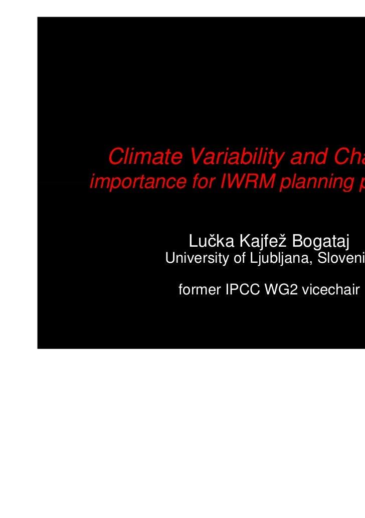 Climate Variability and Changeimportance for IWRM planning process           Lučka Kajfež Bogataj        University of Lju...