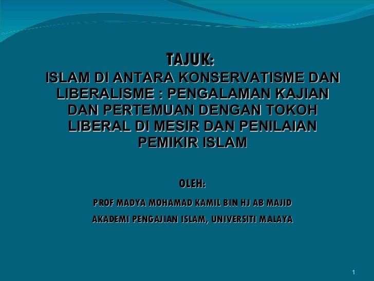TAJUK:  ISLAM DI ANTARA KONSERVATISME DAN LIBERALISME : PENGALAMAN KAJIAN DAN PERTEMUAN DENGAN TOKOH LIBERAL DI MESIR DAN ...