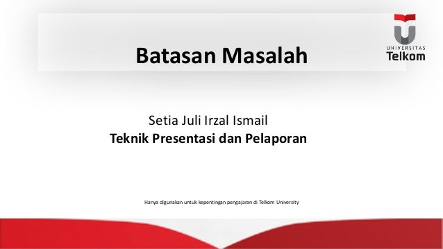 Batasan Masalah Setia JuliIrzal Ismail Teknik Presentasi dan Pelaporan Hanya digunakan untuk kepentingan pengajaran diTe...