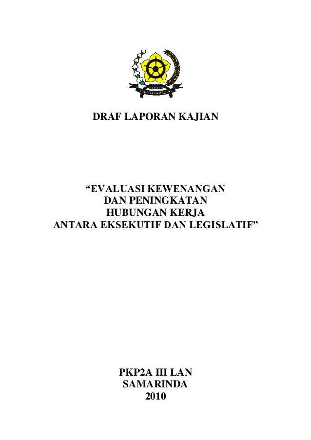 """DRAF LAPORAN KAJIAN """"EVALUASI KEWENANGAN DAN PENINGKATAN HUBUNGAN KERJA ANTARA EKSEKUTIF DAN LEGISLATIF"""" PKP2A III LAN SAM..."""