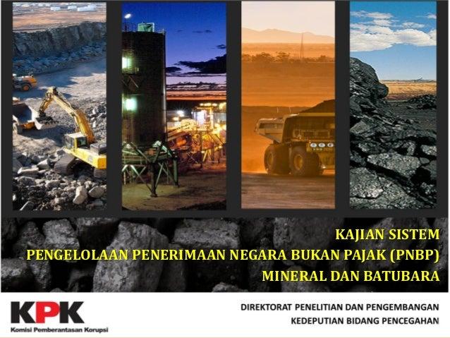 Kajian kpk sistem pnpb mineral dan batubara 1 kajian sistem pengelolaan penerimaan negara bukan pajak pnbp mineral dan batubara ccuart Choice Image