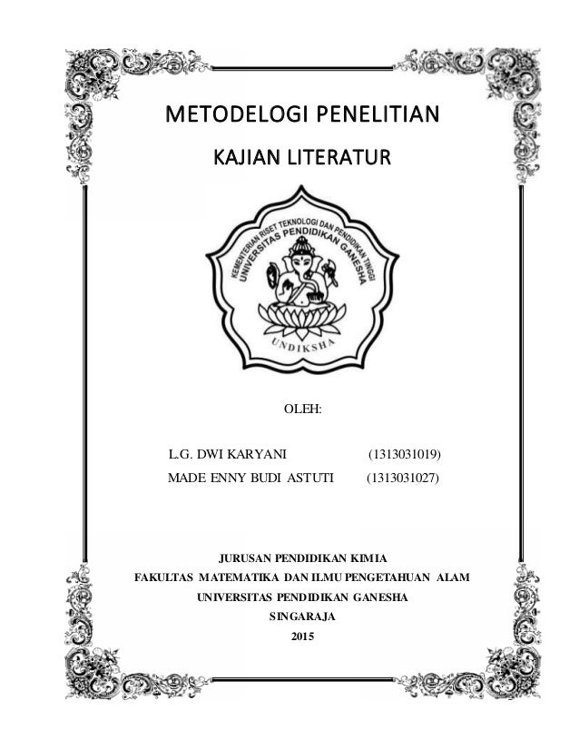 1 METODELOGI PENELITIAN KAJIAN LITERATUR OLEH: L.G. DWI KARYANI (1313031019) MADE ENNY BUDI ASTUTI (1313031027) JURUSAN PE...