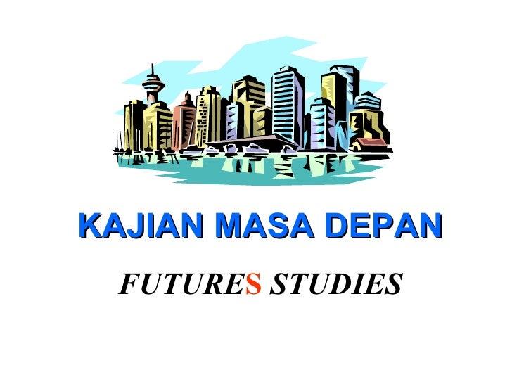 FUTURE S   STUDIES KAJIAN MASA DEPAN