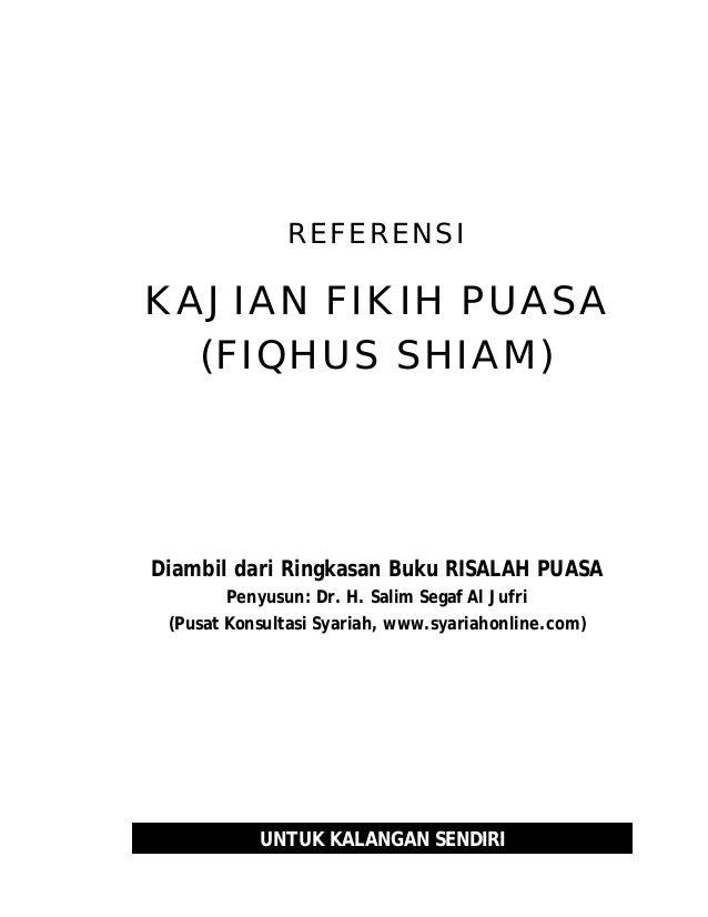 REFERENSIKAJIAN FIKIH PUASA  (FIQHUS SHIAM)Diambil dari Ringkasan Buku RISALAH PUASA       Penyusun: Dr. H. Salim Segaf Al...
