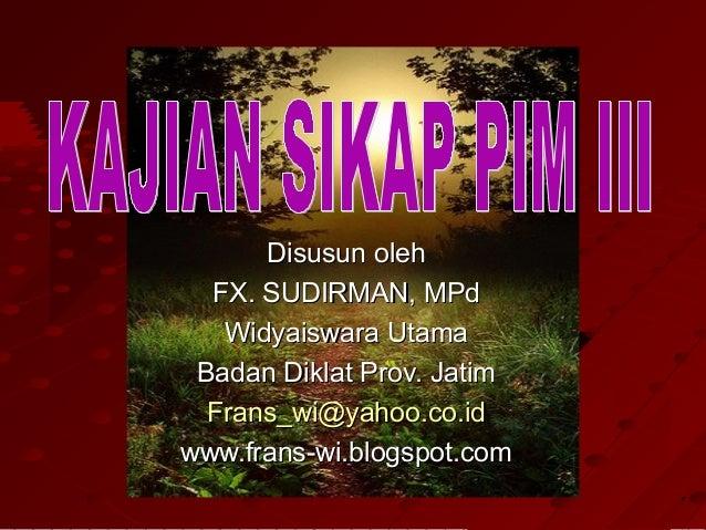 Disusun oleh  FX. SUDIRMAN, MPd   Widyaiswara Utama Badan Diklat Prov. Jatim  Frans_wi@yahoo.co.idwww.frans-wi.blogspot.com