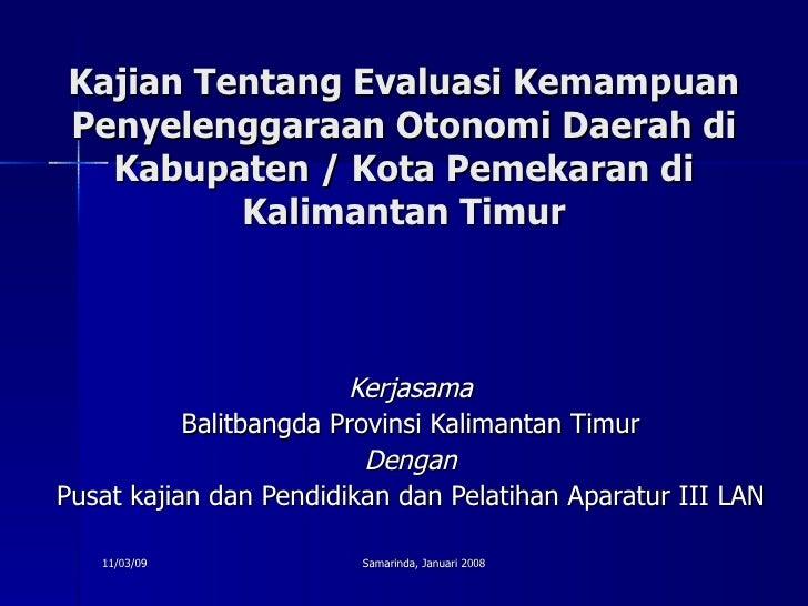 Kajian Tentang  Evaluasi Kemampuan Penyelenggaraan Otonomi Daerah di Kabupaten / Kota Pemekaran di Kalimantan Timur Kerjas...