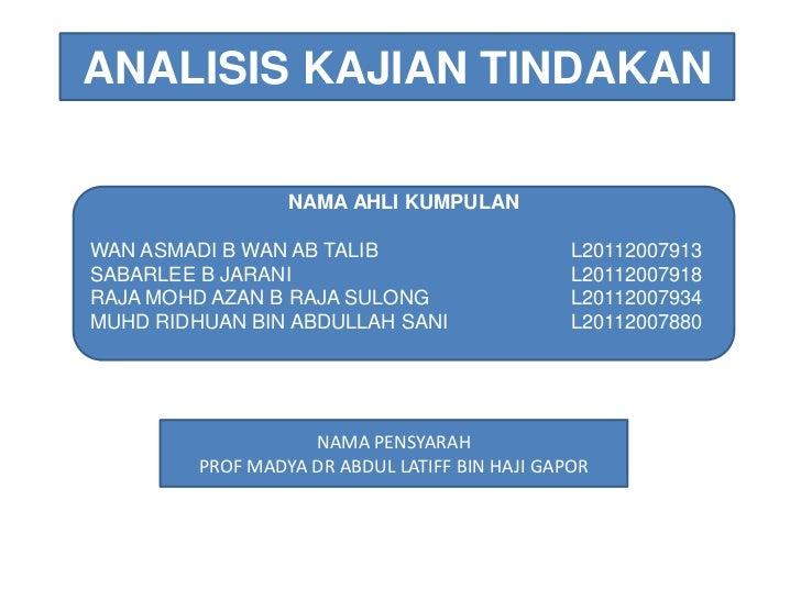 ANALISIS KAJIAN TINDAKAN                  NAMA AHLI KUMPULANWAN ASMADI B WAN AB TALIB                       L20112007913SA...