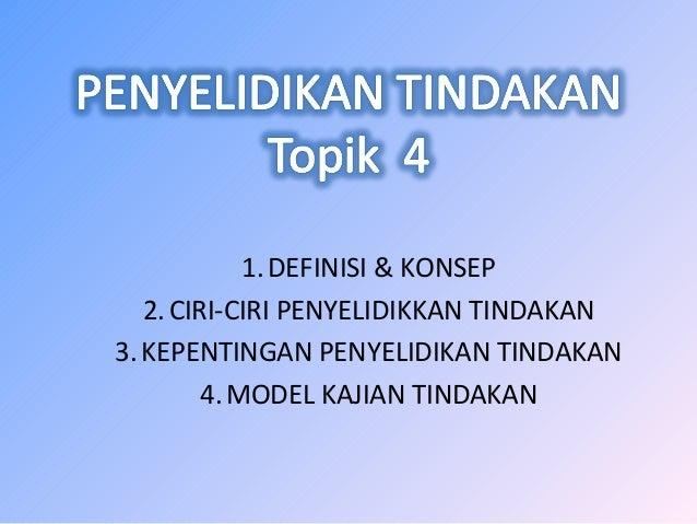 1. DEFINISI & KONSEP   2. CIRI-CIRI PENYELIDIKKAN TINDAKAN3. KEPENTINGAN PENYELIDIKAN TINDAKAN         4. MODEL KAJIAN TIN...