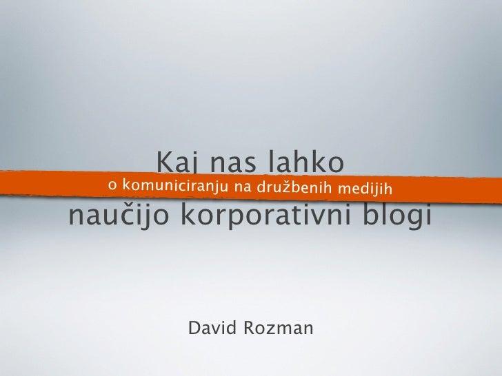 Kaj nas lahko   o komuniciranju na družbenih medijih  naučijo korporativni blogi               David Rozman
