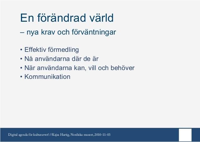 Digital agenda för kulturarvet! //Kajsa Hartig, Nordiska museet, 2010-11-03 En förändrad värld – nya krav och förväntninga...