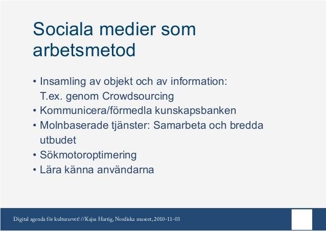Digital agenda för kulturarvet! //Kajsa Hartig, Nordiska museet, 2010-11-03 Sociala medier som arbetsmetod •Insamling av ...
