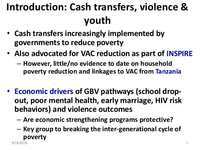 Introduction: Cash transfers, violence & youth • Cash transfers increasingly implemented by governments to reduce poverty ...