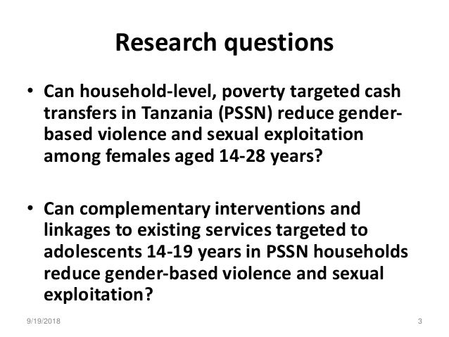 Research questions • Can household-level, poverty targeted cash transfers in Tanzania (PSSN) reduce gender- based violence...