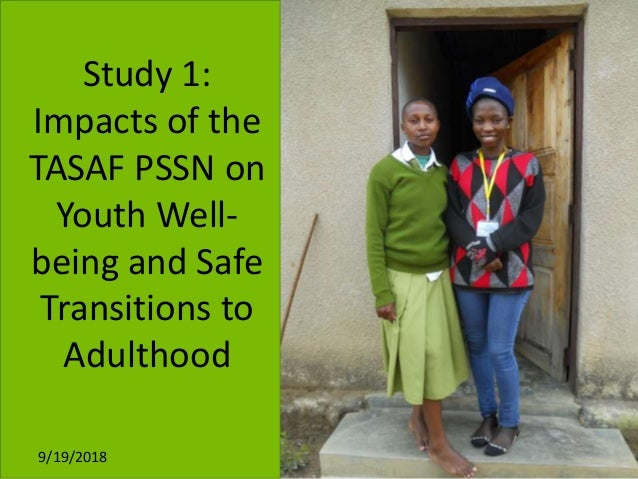 Study 1: Impacts of the TASAF PSSN on Youth Well- being and Safe Transitions to Adulthood 9/19/2018 5