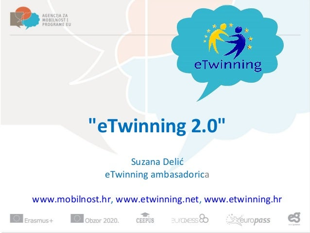 "Suzana Delić eTwinning ambasadorica www.mobilnost.hr, www.etwinning.net, www.etwinning.hr ""eTwinning 2.0"""