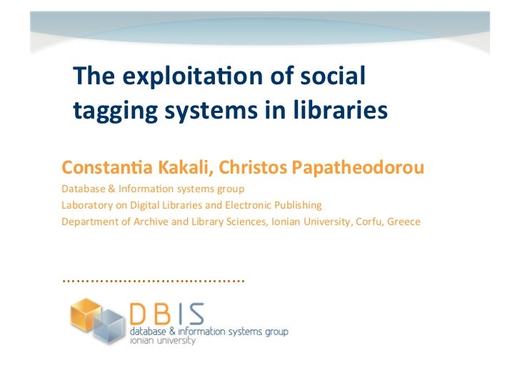 The exploita,on of social    tagging systems in libraries  Constan,a Kakali, Christos Papatheodoro...