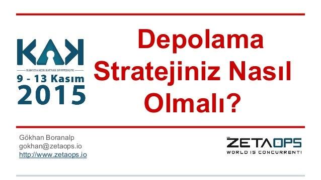 Depolama Stratejiniz Nasıl Olmalı? Gökhan Boranalp gokhan@zetaops.io http://www.zetaops.io