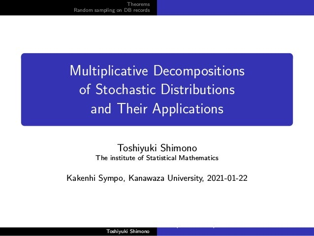 Theorems Random sampling on DB records Multiplicative Decompositions of Stochastic Distributions and Their Applications To...