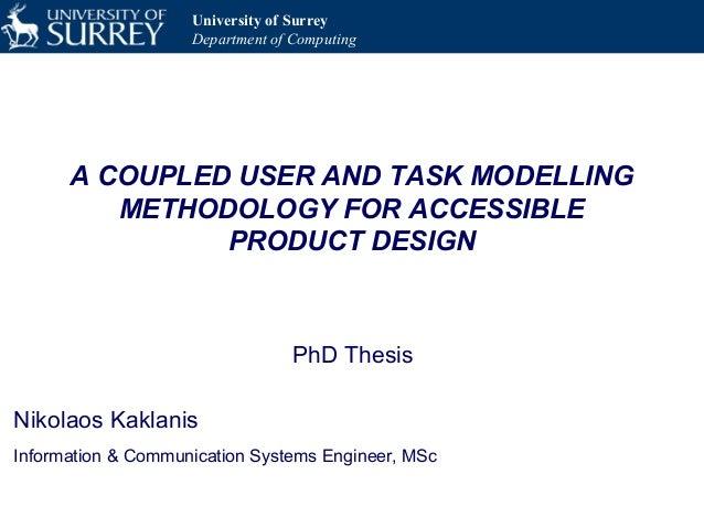 University of SurreyDepartment of ComputingA COUPLED USER AND TASK MODELLINGMETHODOLOGY FOR ACCESSIBLEPRODUCT DESIGNPhD Th...