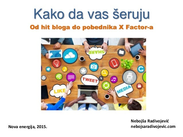 Kako da vas šeruju Od hit bloga do pobednika X Factor-a Nebojša Radivojević nebojsaradivojevic.comNova energija, 2015.