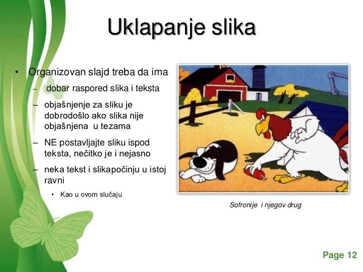 Uklapanje slika• Organizovan slajd treba da ima   –   dobar raspored slika i teksta   – objašnjenje za sliku je     dobrod...
