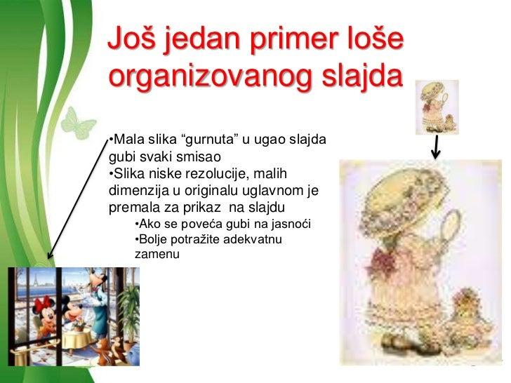 """Još jedan primer lošeorganizovanog slajda•Mala slika """"gurnuta"""" u ugao slajdagubi svaki smisao•Slika niske rezolucije, mali..."""