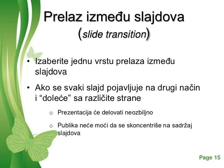 Prelaz izmeĎu slajdova         (slide transition)• Izaberite jednu vrstu prelaza izmeĎu  slajdova• Ako se svaki slajd poja...