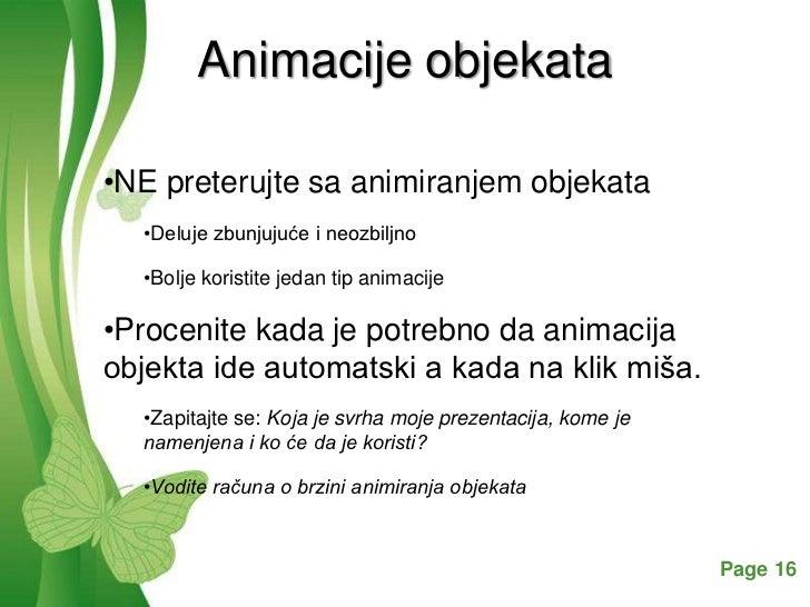 Animacije objekata•NE preterujte sa animiranjem objekata  •Deluje zbunjujuće i neozbiljno  •Bolje koristite jedan tip anim...