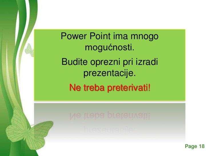 Power Point ima mnogo    mogućnosti.Budite oprezni pri izradi     prezentacije. Ne treba preterivati!    Free Powerpoint T...