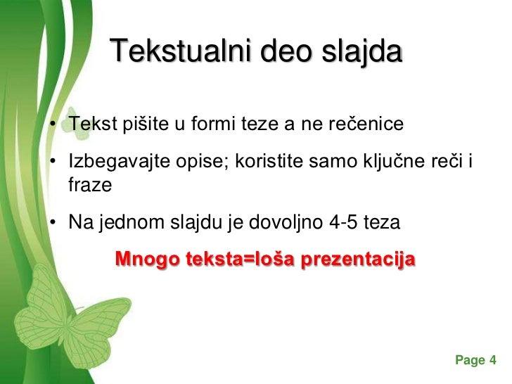 Tekstualni deo slajda• Tekst pišite u formi teze a ne rečenice• Izbegavajte opise; koristite samo ključne reči i  fraze• N...