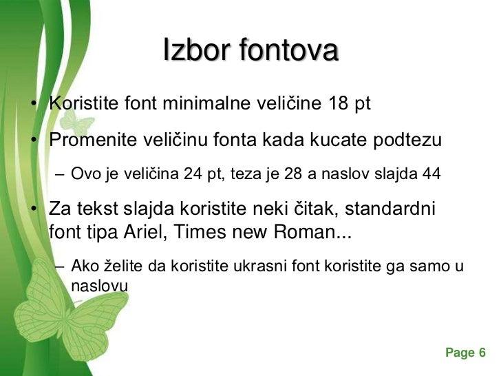 Izbor fontova• Koristite font minimalne veličine 18 pt• Promenite veličinu fonta kada kucate podtezu   – Ovo je veličina 2...