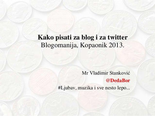 Kako pisati za blog i za twitter Blogomanija, Kopaonik 2013.  Mr Vladimir Stanković @DedaBor #Ljubav, muzika i sve nesto l...