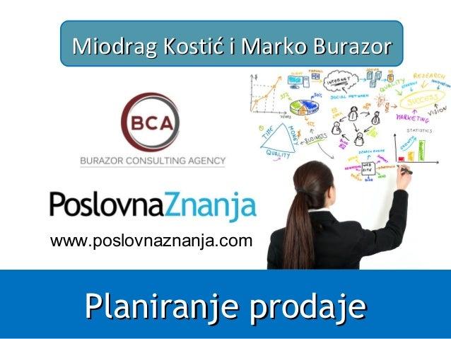Planiranje prodajePlaniranje prodaje Miodrag Kostić i Marko BurazorMiodrag Kostić i Marko Burazor www.poslovnaznanja.com