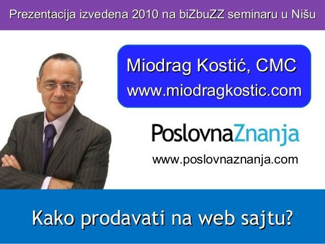 Kako prodavati na web sajtu?Kako prodavati na web sajtu? Miodrag Kostić, CMCMiodrag Kostić, CMC www.miodragkostic.comwww.m...