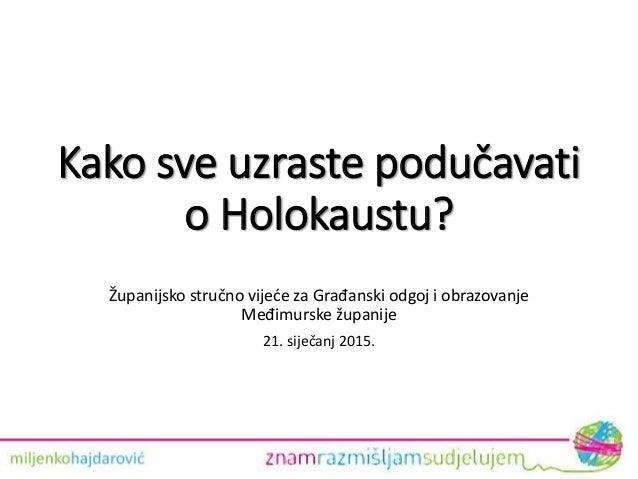 Kako sve uzraste podučavati o Holokaustu? Županijsko stručno vijeće za Građanski odgoj i obrazovanje Međimurske županije 2...